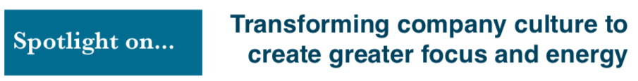 Transforming Company Culture to create greater focus and energy