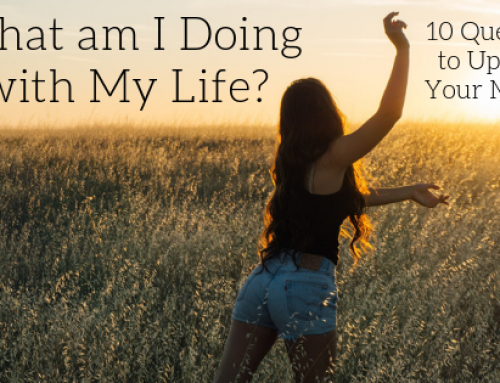 What am I Doing with My Life? 10 Questions to Upgrade Your Mindset