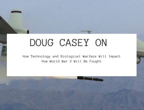 Doug Casey on How Technology and Biological Warfare Will Impact How World War 3 Will Be Fought